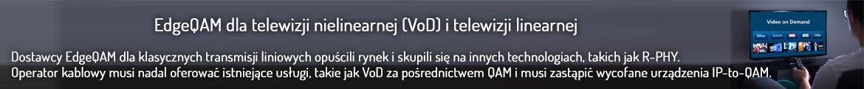 EdgeQAM dla telewizji nielinearnej (VoD) i telewizji linearnej